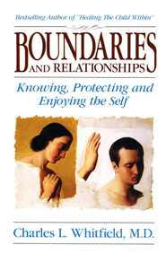 Boundaries & Relationships: Knowing, Protecting & Enjoying the Self  -              By: Charles Whitfield