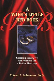 A Wife's Little Red Book: Common Sense, Wit & Wisdom  for a Better Marriage  -     By: Robert Ackerman