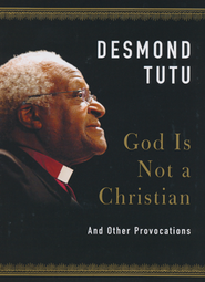 God Is Not a Christian: Speaking Truth in Times of Crisis  -     By: Desmond Tutu