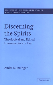 Discerning the Spirits: Theological and Ethical Hermeneutics in Paul  -     By: Andre M. Munzinger