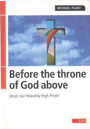 Before The Throne of God Above: Jesus: Our Heavenly   High Priest  -     By: Michael Plant