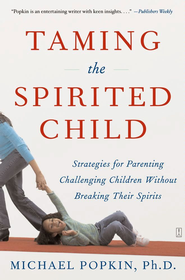 Taming the Spirited Child: Strategies for Parenting Challenging Children Without Breaking Their Spirits - eBook  -     By: Michael Popkin