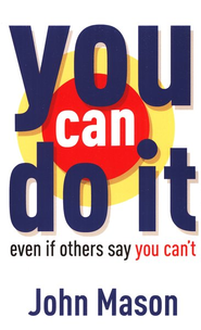 You Can Do It Even if Others Say You Can't   -     By: John Mason