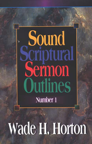 Sound Scriptural Sermon Outlines, Volume 1   -     By: Wade H. Horton