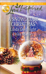 A Snowglobe Christmas  -              By: Linda Goodnight, Lissa Manley