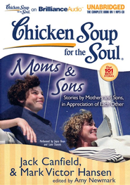 Chicken Soup for the Soul: Moms and Sons: Stories by Mothers and Sons, in Appreciation of Each Other - Unabridged Audiobook on CD  -     By: Jack Canfield, Mark Victor Hansen, Amy Newmark