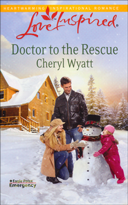 Doctor to the Rescue  -              By: Cheryl Wyatt