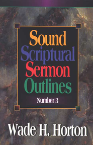 Sound Scriptural Sermon, Volume 3      -     By: Wade H. Horton