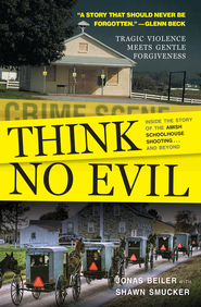Think No Evil: Inside the Story of the Amish Schoolhouse Shooting...and Beyond - eBook  -     By: Jonas Beil, Shawn Smucker