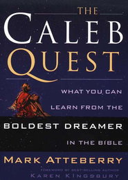 The Caleb Quest: What You Can Learn from the Boldest Dreamer in the Bible  -     By: Mark Atteberry