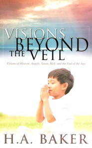 Visions Beyond the Veil  -     By: H.A. Baker