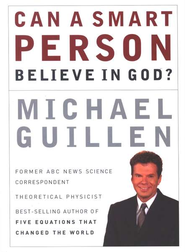 Can A Smart Person Believe in God?   -     By: Michael Guillen