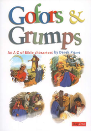Gofors & Grumps: An A-Z of Bible Characters   -     By: Derek Prime
