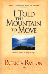 I Told the Mountain to Move   -     By: Patricia Raybon