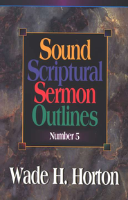 Sound Scriptural Sermon Outlines, Volume 5   -     By: Wade H. Horton