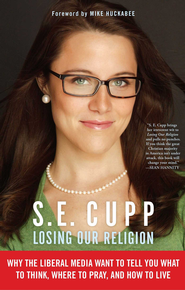 Losing Our Religion: The Liberal Media's Attack on Christianity - eBook  -     By: S.E Cupp
