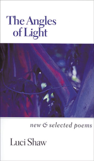 The Angles of Light: New & Selected Poems   -     By: Luci Shaw