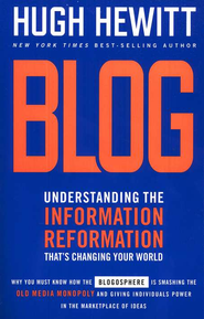 Blog: Understanding the Information Reformation That's Changing Your World  -     By: Hugh Hewitt