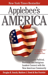 Applebee's America: How Successful Political, Business, and Religious Leaders Connect with the New American Community - eBook  -     By: Ron Fournier, Doug Sosnik, Matthew Dowd