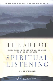 The Art of Spiritual Listening    -     By: Alice Fryling