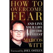 How to Overcome Fear: and Live Your Life to the Fullest - eBook  -     By: Marcos Witt