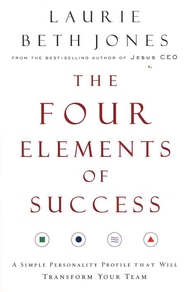 The Four Elements of Success: A Simple Personality Profile That Will Transform Your Team  -     By: Laurie Beth Jones