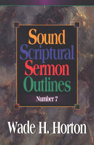 Sound Scriptural Sermon Outlines, Volume 7   -     By: Wade H. Horton