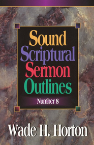 Sound Scriptural Sermon Volume 8   -     By: Wade H. Horton