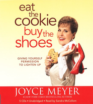 Eat The Cookie...Buy The Shoes, Unabridged CD   -     By: Joyce Meyer
