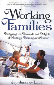 Working Families: Navigating the Demands and Delights of Marriage, Parenting, and Career  -              By: Joy Jordan-Lake