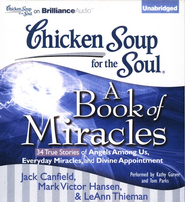 Chicken Soup for the Soul: A Book of Miracles - 34 True Stories of Angels Among Us, Everyday Miracles and Divine Appointment, Unabridged Audio CD  -     By: Jack Canfield, Mark Victor Hansen, Leann Theiman