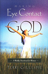 Making Eye Contact with God: A Weekly Devotional for Women  -     By: Terri Gillespie