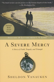 A Severe Mercy   -              By: Sheldon Vanauken