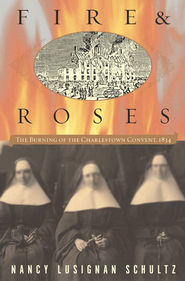 Fire & Roses: The Burning of the Charlestown Convent, 1834 - eBook  -     By: Nancy Lusignan Schultz
