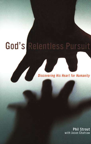 God's Relentless Pursuit: Discovering His Heart for Humanity  -     By: Phil Strout, Jason Chatraw