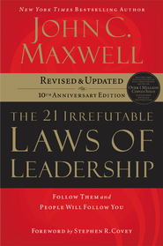 The 21 Irrefutable Laws of Leadership, 10th Anniversary Edition  -     By: John C. Maxwell