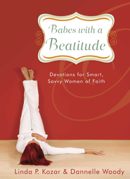 Babes with a Beatitude: Devotions for Smart, Savvy Women of Faith - eBook  -     By: Linda P. Kozar, Dannelle Woody