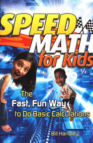 Speed Math for Kids: The Fast, Fun Way to Do Basic Calculations  -     By: Bill Handley
