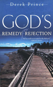 God's Remedy for Rejection   -     By: Derek Prince