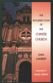 Resurrection Of The Chinese Church   -     By: Tony Lambert