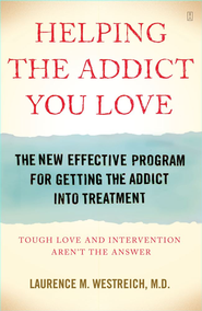 Helping the Addict You Love: The New Effective Program for Getting the Addict Into Treatment - eBook  -     By: Laurence M. Westreich