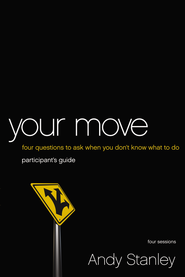 Your Move: Four Questions to Ask When You Don't Know What to Do Pack, Participant's Guide & DVD  -     By: Andy Stanley