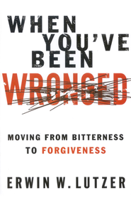 When You've Been Wronged: Moving from Bitterness to Forgiveness  -     By: Erwin W. Lutzer