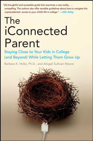 The iConnected Parent: Staying Close to Your Kids in College (and Beyond) While Letting Them Grow Up - eBook  -     By: Barbara Hofer, Abby Sullivan Moore