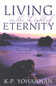 Living in the Light of Eternity: Discovering God's Design for Your Life  -     By: K.P. Yohannan