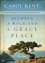 Between a Rock and a Grace Place: Divine Surprises in the Tight Spots of Life  -     By: Carol Kent