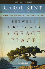 Between a Rock and a Grace Place Participant's Guide: Divine Surprises in the Tight Spots of Life - Slightly Imperfect  -     By: Carol Kent