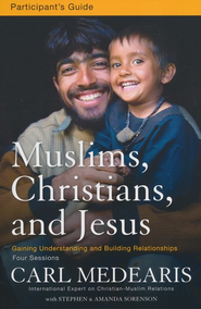 Muslims, Christians, and Jesus Participant's Guide: Gaining Understanding and Building Relationships  -     By: Carl Medearis