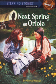 Next Spring an Oriole: A Stepping Stones History Chapter Book   -     By: Gloria Whelan