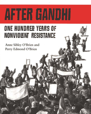 After Gandhi: One Hundred Years of Nonviolent Resistance  -     By: Anne Sibley O'Brien, Perry Edmond O'Brien